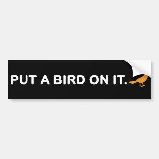 Put A Bird On It (Bumper Sticker) Bumper Sticker