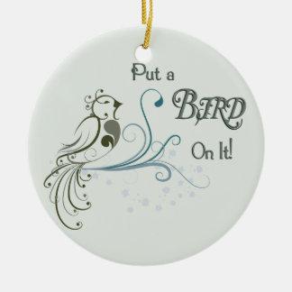 Put a Bird On It Ornaments
