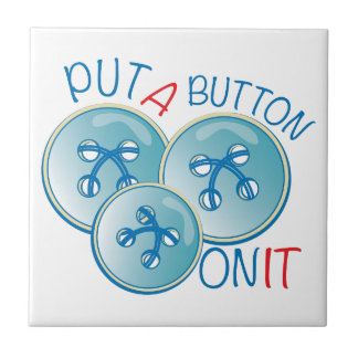 Put A Button On It Small Square Tile