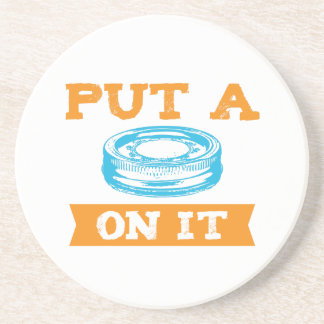 PUT A LID ON IT! DRINK COASTER
