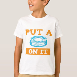 PUT A LID ON IT! T-Shirt