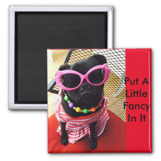 Put A Little Fancy In It 2 Inch Square Magnet