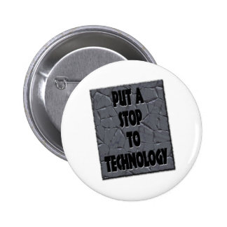PUT A STOP TO TECHNOLOGY BUTTONS