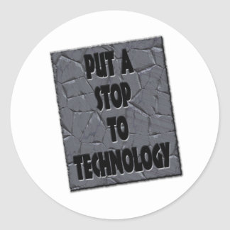 PUT A STOP TO TECHNOLOGY CLASSIC ROUND STICKER