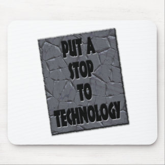 PUT A STOP TO TECHNOLOGY MOUSE PAD