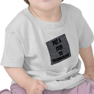 PUT A STOP TO TECHNOLOGY T SHIRTS