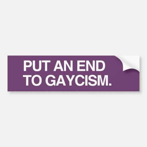 PUT AN END TO GAYCISM BUMPER STICKERS