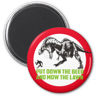 put down the beer and mow the lawn dinosaur LOL Magnet