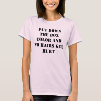 Put down the box color and no hairs get hurt T-Shirt
