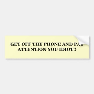 PUT DOWN THE CELL PHONE AND PAY AT... - Customized Car Bumper Sticker