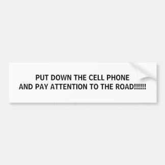 PUT DOWN THE CELL PHONE AND PAY ATTENTION TO TH... CAR BUMPER STICKER