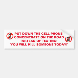 PUT DOWN THE CELL YOU'RE GONNA KILL SOMEONE TODAY BUMPER STICKER