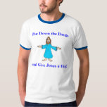 Put Down the Drugs and Give Jesus a Hug! T-shirt