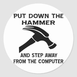 Put Down The Hammer And Step Away From The Comp Classic Round Sticker