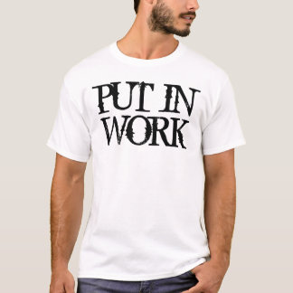 Put in Work T-Shirt