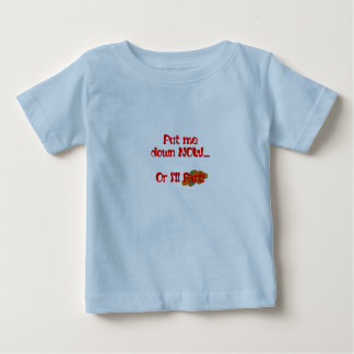 Put me down now... baby T-Shirt