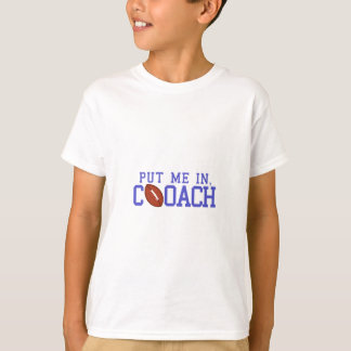 Put Me In Coach! T-Shirt