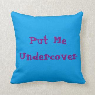Put Me Undercover Pillow