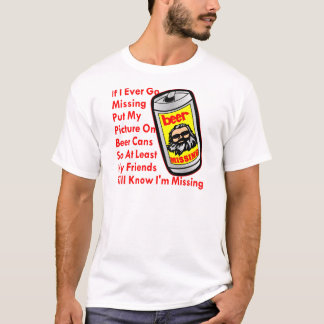 Put My Picture On Beer Cans T-Shirt