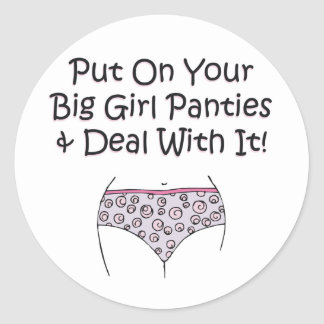 Put on Your Big Girl Panties and Deal with It! Classic Round Sticker