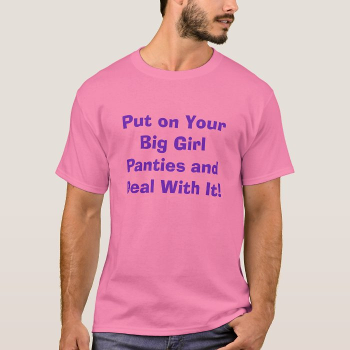 Put on Your Big Girl Panties and Deal With It! T-Shirt