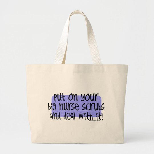 Put on your Big Nurse Scrubs and Deal with it! Large Tote Bag