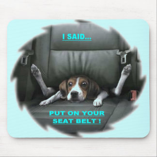 PUT ON YOUR SEAT BELT MOUSE PAD