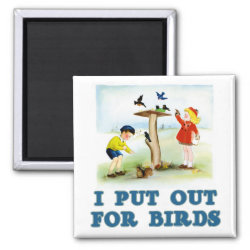 Square Magnet with I Put Out For Bidrs (kids) design