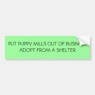 PUT PUPPY MILLS OUT OF BUSINESSADO... - Customized Car Bumper Sticker