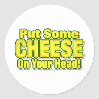 Put Some CHEESE On Your Head! Classic Round Sticker