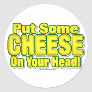 Put Some CHEESE On Your Head! Round Stickers