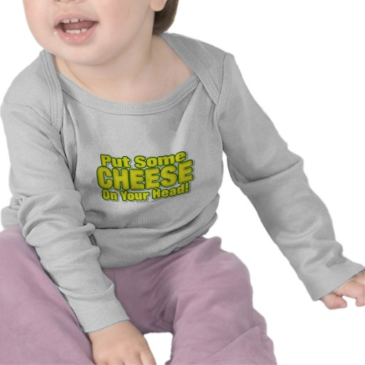 Put Some CHEESE On Your Head! Shirts
