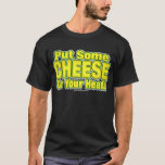 Put Some CHEESE On Your Head! T-Shirt