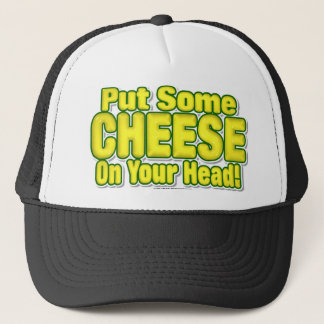 Put Some CHEESE On Your Head! Trucker Hat