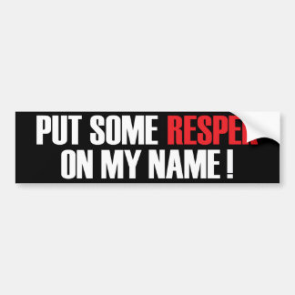 Put some respek on my name bumper sticker