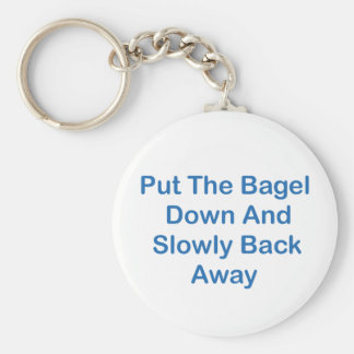 Put The Bagel Down And Slowly Back Away Basic Round Button Keychain