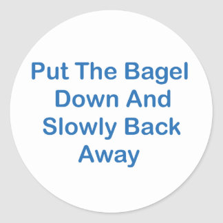 Put The Bagel Down And Slowly Back Away Classic Round Sticker
