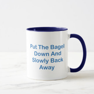Put The Bagel Down And Slowly Back Away Mug