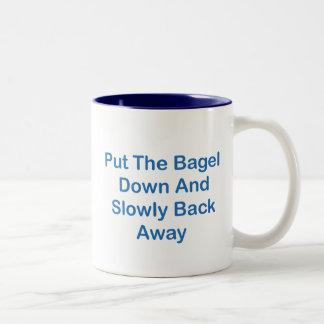Put The Bagel Down And Slowly Back Away Two-Tone Coffee Mug