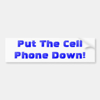 Put The Cell Phone Down! Bumper Sticker