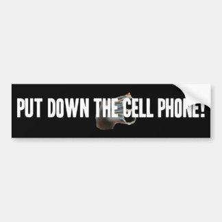 Put the cell phone down. car bumper sticker