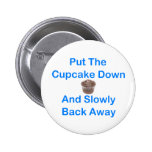 Put The Cupcake Down And Slowly Back Away 2 Inch Round Button