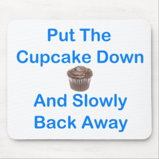 Put The Cupcake Down And Slowly Back Away Mouse Mat