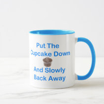 Put The Cupcake Down And Slowly Back Away Mug
