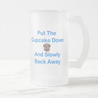 Put The Cupcake Down And Slowly Back Away 16 Oz Frosted Glass Beer Mug