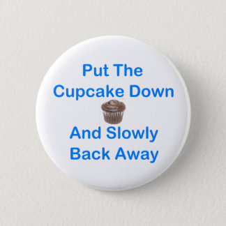 Put The Cupcake Down And Slowly Back Away Pinback Button