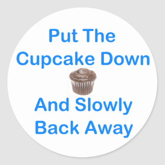 Put The Cupcake Down And Slowly Back Away Classic Round Sticker