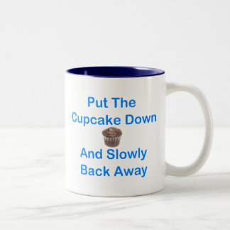 Put The Cupcake Down And Slowly Back Away Two-Tone Coffee Mug