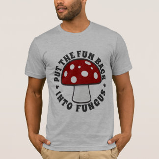 Put The Fun Back Into Fungus - Eat Mushrooms, Red T-Shirt