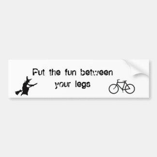 Put the fun between your legs bumper sticker